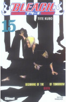 Bleach - tome 15 - beginning of the death of tomorrow